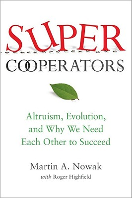 Image for SuperCooperators: Altruism, Evolution, and Why We Need Each Other to Succeed