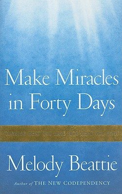 Image for Make Miracles in Forty Days: Turning What You Have into What You Want