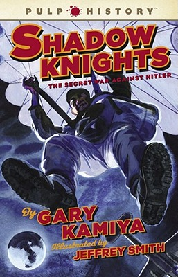 Shadow Knights: The Secret War Against Hitler, Kamiya, Gary; Smith, Jeffrey [Illustrator]