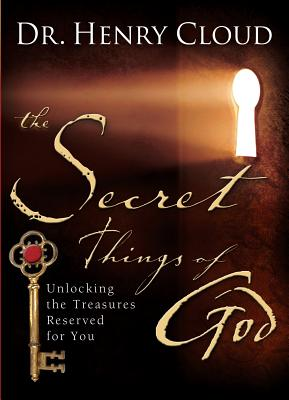 The Secret Things of God: Unlocking the Treasures Reserved for You, Cloud, Dr. Henry