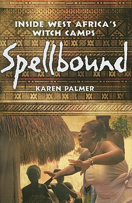 Spellbound: Inside West Africa's Witch Camps, PALMER, Karen