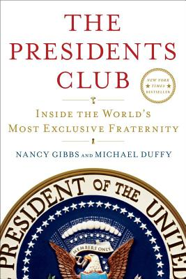 The Presidents Club: Inside the World's Most Exclusive Fraternity, Nancy Gibbs, Michael Duffy