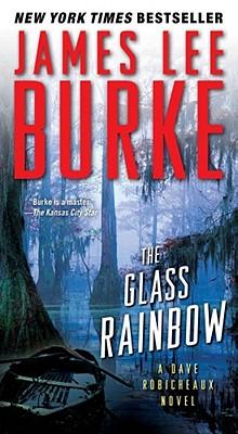 The Glass Rainbow: A Dave Robicheaux Novel, James Lee Burke