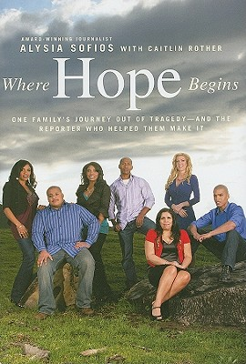 Image for Where Hope Begins: One Family's Journey Out of Tragedy-and the Reporter Who Helped Them Make It