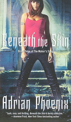 Beneath the Skin: Book Three of The Maker's Song, Adrian Phoenix