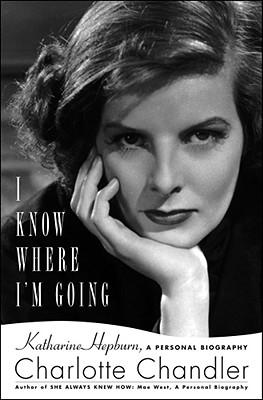 Image for I Know Where I'm Going: Katharine Hepburn, A Personal Biography