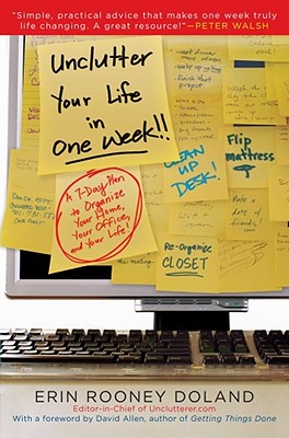 Image for UNCLUTTER YOUR LIFE IN ONE WEEK A 7-DAY PLAN TO ORGANIZE YOUR HOME, YOUR OFFICE, & YOUR LIFE