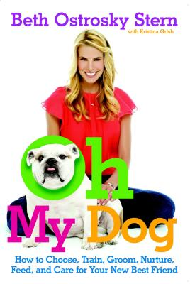 Image for Oh My Dog: How to Choose, Train, Groom, Nurture, Feed, and Care for Your New Best Friend
