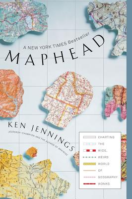 Maphead: Charting the Wide, Weird World of Geography Wonks, Jennings, Ken