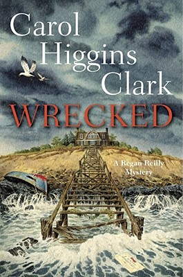 Wrecked (Regan Reilly Mysteries), Carol Higgins Clark