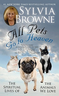 Image for All Pets Go To Heaven: The Spiritual Lives Of The Animals We