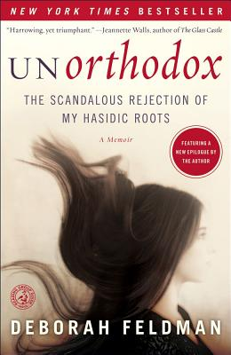 Unorthodox: The Scandalous Rejection of My Hasidic Roots, Feldman, Deborah