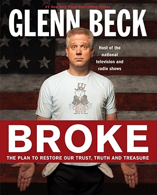 BROKE  -  THE PLAN TO RESTORE OUR TRUST, TRUTH AND TREASURE, BECK, GLENN