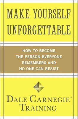 Image for Make Yourself Unforgettable: How to Become the Person Everyone Remembers and No One Can Resist