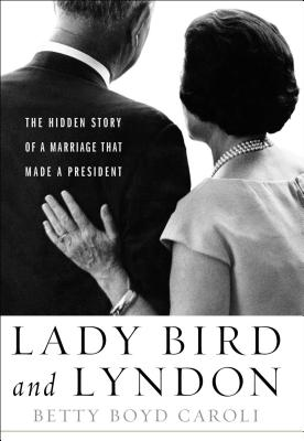 Image for Lady Bird and Lyndon: The Hidden Story of a Marriage That Made a President