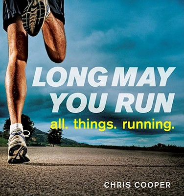 Long May You Run: All. Things. Running., Chris Cooper