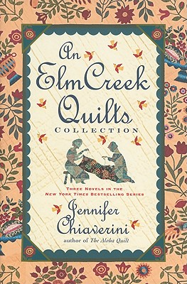 An Elm Creek Quilts Collection: Three Novels in the New York Times Bestselling Series (Elm Creek Quilts Novel), Jennifer Chiaverini