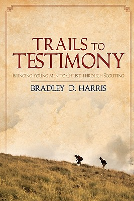Image for Trails to Testimony: Bringing Young Men to Christ Through Scouting