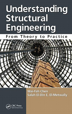 Understanding Structural Engineering: From Theory to Practice, Chen, Wai-Fah; El-Metwally, Salah El-Din E.