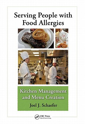 Serving People with Food Allergies: Kitchen Management and Menu Creation, Schaefer, Joel J.
