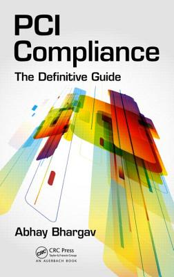 PCI Compliance: The Definitive Guide, Abhay Bhargav