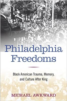 Image for Philadelphia Freedoms: Black American Trauma, Memory, and Culture after King