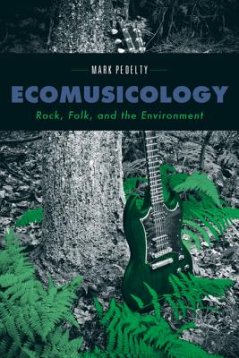 Image for Ecomusicology:  Rock, Folk, and the Environment