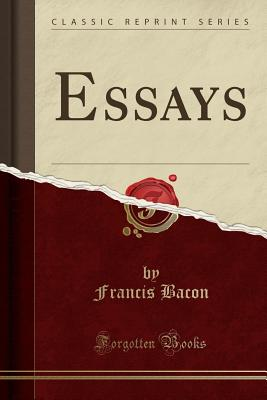The Essayes or Counsels CIVIll and Morall of Francis Bacon, Lord Verulam (Classic Reprint), Bacon, Francis