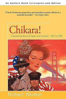 Chikara!: A Sweeping Novel of Japan and America - 1907 to 1983, Skimin, Robert