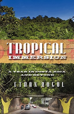 Image for Tropical Immersion: A Year in Costa Rica and Beyond