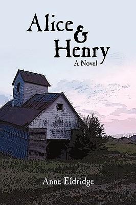 Alice & Henry: A Novel, Eldridge, Anne