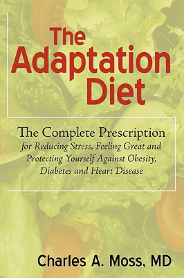 Image for ADAPTION DIET, THE THE COMPLETE PRESCRIPTION FOR REDUCING STRESS, FEELING GREAT AND PROTECTING