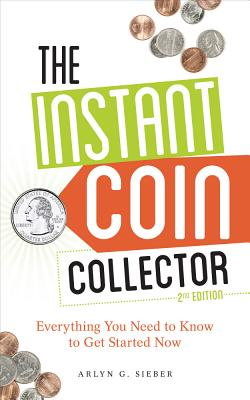Image for The Instant Coin Collector: Everything You Need to Know to Get Started Now