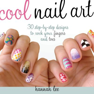 Image for Cool Nail Art: 30 Step-by-Step Designs to Rock Your Fingers and Toes