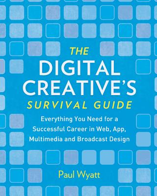 Image for The Digital Creative's Survival Guide: Everything You Need for a Successful Career in Web, App, Multimedia and Broadcast Design