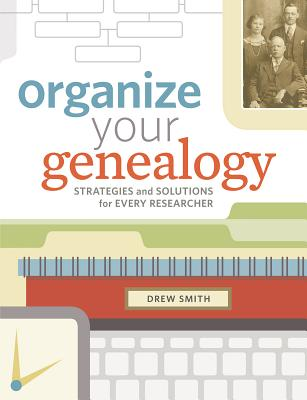 Image for Organize Your Genealogy: Strategies and Solutions for Every Researcher