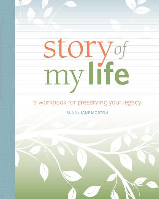 Story of My Life: A Workbook for Preserving Your Legacy, Morton, Sunny Jane