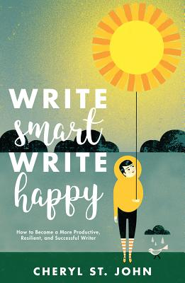 Image for Write Smart, Write Happy: How to Become a More Productive, Resilient and Successful Writer