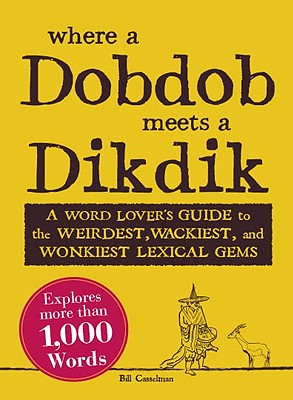 Image for Where A Dobdob Meets a Dikdik: A Word Lover's Guide to the Weirdest, Wackiest, a