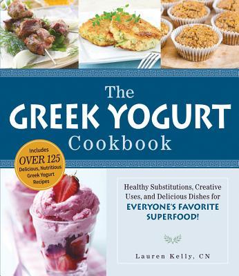 Image for The Greek Yogurt Cookbook: Includes Over 125 Delicious, Nutritious Greek Yogurt Recipes