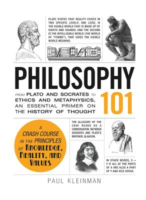 Philosophy 101: From Plato and Socrates to Ethics and Metaphysics, an Essential Primer on the History of Thought, Paul Kleinman