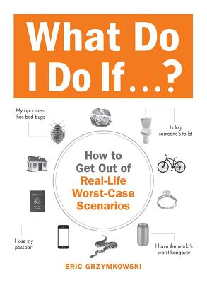 Image for What Do I Do If...?: How to Get Out of Real-Life Worst-Case Scenarios
