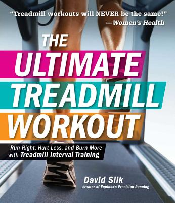 The Ultimate Treadmill Workout: Run Right, Hurt Less, and Burn More with Treadmill Interval Training, Siik, David