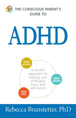 Image for The Conscious Parent's Guide to ADHD: A Mindful Approach for Helping Your Child Succeed