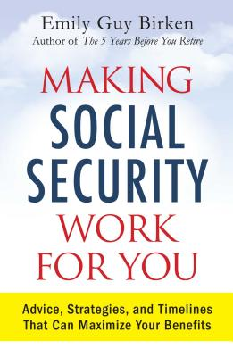 Image for Making Social Security Work for You: Advice, Strategies, and Timelines That Can Maximize Your Benefits