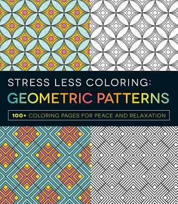 Image for Stress Less Coloring - Geometric Patterns: 100+ Coloring Pages for Peace and Relaxation