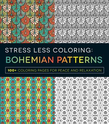 Stress Less Coloring - Bohemian Patterns: 100+ Coloring Pages for Peace and Relaxation, Adams Media