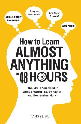 Image for How to Learn Almost Anything in 48 Hours: The Skills You Need to Work Smarter, Study Faster, and Remember More!