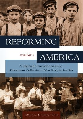 Image for Reforming America [2 volumes]: A Thematic Encyclopedia and Document Collection of the Progressive Era