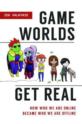 Image for Game Worlds Get Real: How Who We Are Online Became Who We Are Offline